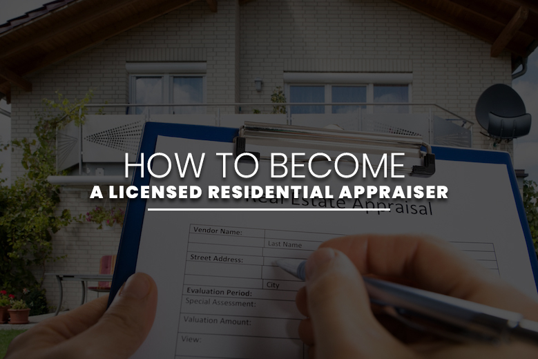 How to Become a Licensed Residential Appraiser
