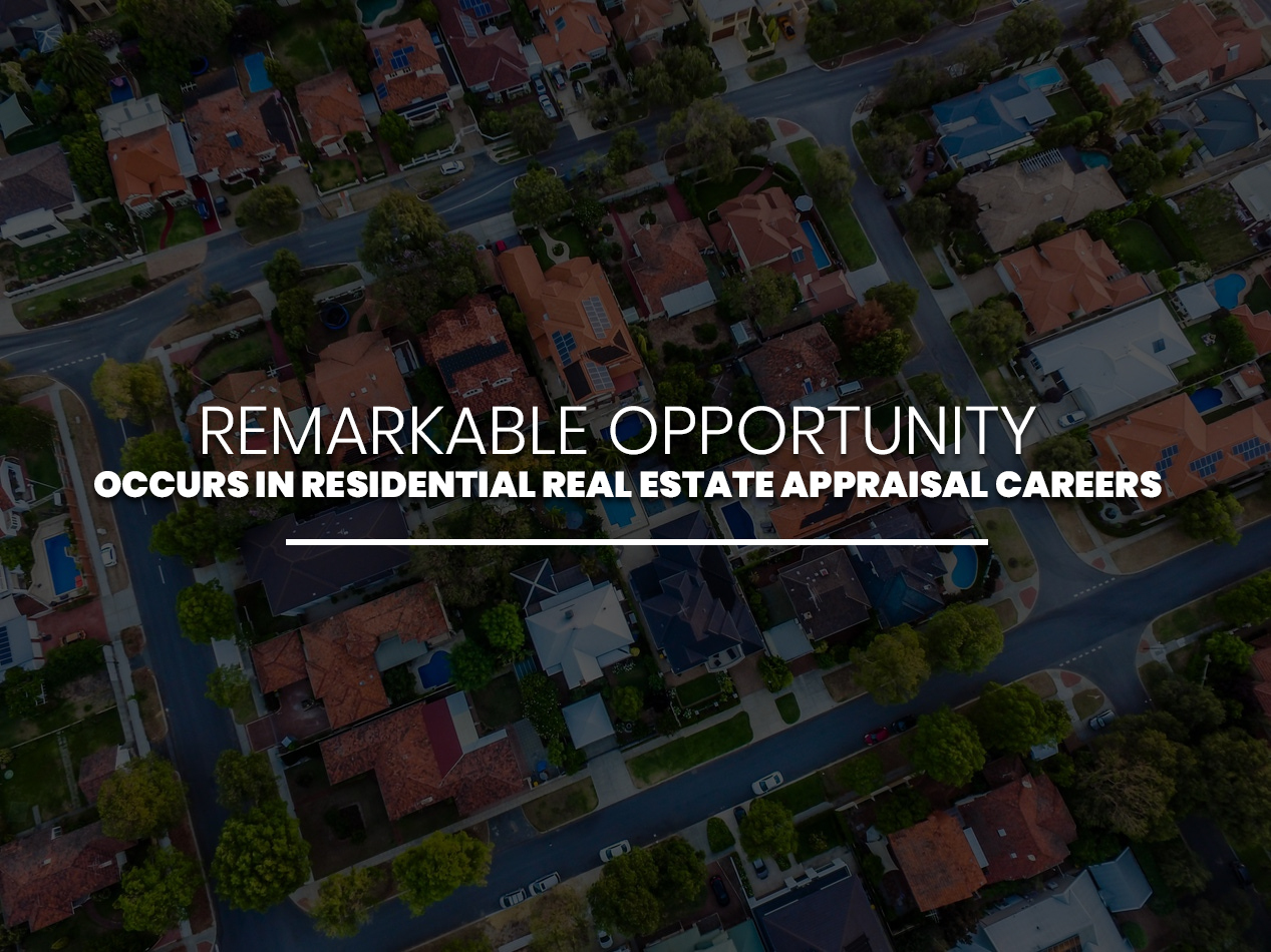 Remarkable Opportunity Occurs in Residential Real Estate Appraisal Careers